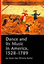 Dance and Its Music in America, 1528-1789 by…