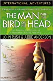 Rush, John: The Man With the Bird on His Head: The Amazing Fulfillment of a Mysterious Island Prophecy