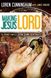 Cunningham, Loren: Making Jesus Lord: The Dynamic Power of Laying Down Your Rights