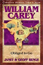 William Carey: Obliged to Go by Janet Benge