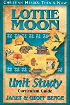 Lottie Moon: Unit Study Curriculum Guide by…
