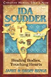 Benge, Janet: Ida Scudder: Healding Bodies, Touching Hearts