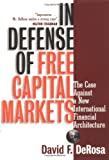 David F DeRosa Ph.D.: In Defense of Free Capital Markets: The Case Against a New International Financial Architecture