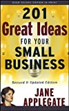 Applegate, Jane: 201 Great Ideas for Your Small Business