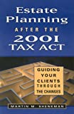 Shenkman, Martin M.: Estate Planning after the 2001 Tax Act: Guiding Your Clients Through the Changes (Bloomberg Financial)