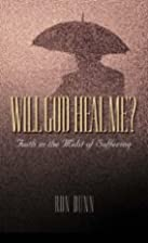 Will God Heal Me?: Faith in the Midst of…
