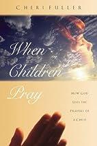 When Children Pray: Teaching Your Kids to…