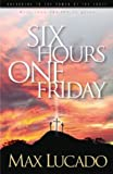 Lucado, Max: Six Hours One Friday: Anchoring to the Power of the Cross
