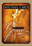 Card, Michael: A Violent Grace