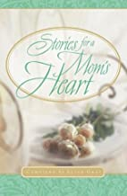 Stories For A Mom's Heart by Alice Gray