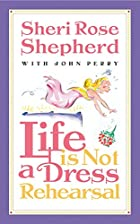 Life Is Not a Dress Rehearsal by Sheri Rose…