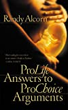 Alcorn, Randy C.: Prolife Answers to Prochoice Arguments