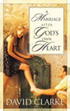 A Marriage After God's Own Heart by David…