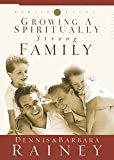 Rainey, Dennis: Growing a Spiritually Strong Family