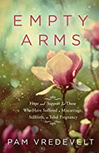 Empty Arms: Hope and Support for Those Who…