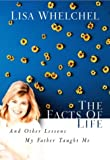 Whelchel, Lisa: The Facts of Life : And Other Lessons My Father Taught Me