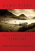 Dangerous Duty of Delight: The Glorified God…