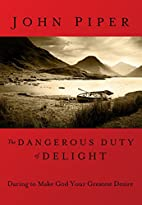 Dangerous Duty of Delight: The Glorified God…