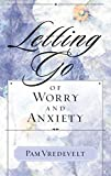 Vredevelt, Pam W.: Letting Go of Worry and Anxiety