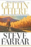 Farrar, Steve: Gettin&#39; There - A Passage Through the Psalms : How a Man Finds His Way on the Trail of Life