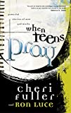 Fuller, Cheri: When Teens Pray: Powerful Stories of How God Works