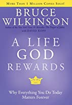 A Life God Rewards: Why Everything You Do…