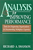Swanson, Richard A.: Analysis for Improving Performance: Tools for Diagnosing Organizations And Documenting Workplace Expertise
