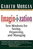Morgan, Gareth: Imagin-I-Zation: New Mindsets for Seeing, Organizing and Managing