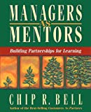 Bell, Chip R.: Managers As Mentors: Building Partnerships for Learning