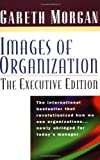 Morgan, Gareth: Images of Organization: The Executive Edition