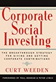 Curt Weeden: Corporate Social Investing: The Breakthrough Strategy for Giving & Getting Corporate Contributions
