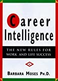 Moses, Barbara: Career Intelligence: The 12 New Rules for Work and Life Success