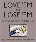 Love 'Em or Lose 'Em: Getting Good People to…
