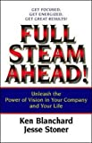 Blanchard, Ken: Full Steam Ahead: Unleash the Power of Vision in Your Company and Your Life