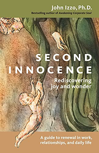 second-innocence-rediscovering-joy-and-wonder-a-guide-to-renewal-in-work-relationships-and-daily-life