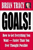 Tracy, Brian: Goals!: How to Get Everything You Want-Faster Than You Ever Thought Possible