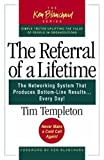 Templeton, Timothy L.: The Referral of a Lifetime: The Networking System That Produces Bottom-Line Results . . . Every Day