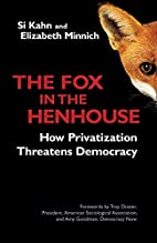 The fox in the henhouse : how privatization…