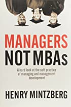 Managers Not MBAs: A Hard Look at the Soft&hellip;