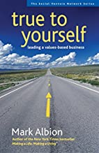 True to Yourself: Leading a Values-Based…