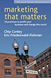 Conley, Chip: Marketing That Matters: 10 Practices to Profit Your Business and Change the World (Social Venture Network)