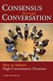Larry Dressler: Consensus Through Conversation: How to Achieve High-Commitment Decisions