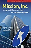 Lynch, Kevin: Mission, Inc.: The Practitioners Guide to Social Enterprise (Social Venture Network)
