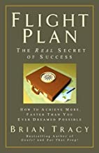 Flight Plan: The Real Secret of Success by…