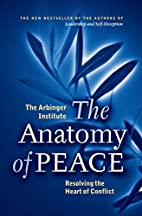 The Anatomy of Peace: Resolving the Heart of…