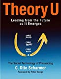 C. Otto Scharmer: Theory U: Leading from the Future as It Emerges