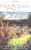 Dillow, Linda: Calm My Anxious Heart: A Woman's Guide to Finding Contentment