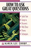 Lee-Thorp, Karen: How to Ask Great Questions: Guide Your Group to Discovery With These Proven Techniques