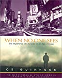 Os Guinness: When No One Sees: The Importance of Character in an Age of Image