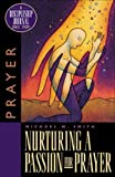 Smith, Michael M.: Nurturing a Passion for Prayer: A Discipleship Journal Bible-Study on Prayer
